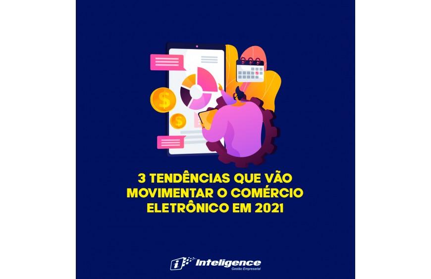 3 tendências que vão movimentar o comércio eletrônico em 2021