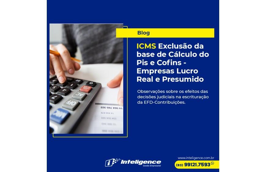 ICMS – Exclusão da base de Cálculo do Pis e Cofins - Empresas Lucro Real e Presumido.